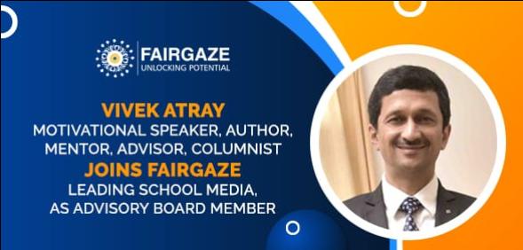 Vivek Atray, Motivational Speaker, Author, Mentor, Advisor, Columnist Joins Advisory Board of FairGaze, Leading School Media
